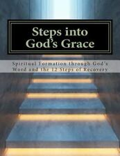 Steps Into God's Grace: Spiritual Formation Through God's Word and the 12 Steps