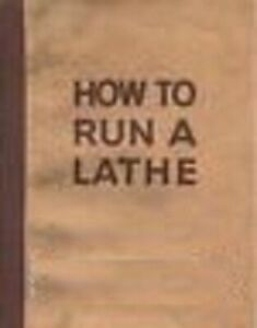 1958 South Bend Lathe Manual - How to Run a Lathe