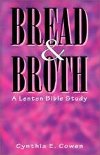 Bread and Broth : A Bible Study for Lent by Cynthia E. Cowen (1996, Paperback)