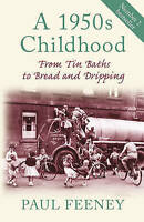 A 1950s Childhood: From Tin Baths to Bread and Dripping, Feeney, Paul Paperback