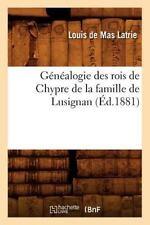Genealogie Des Rois de Chypre de La Famille de Lusignan (Ed.1881) (Paperback or
