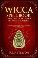 Wicca Spell Book: The Ultimate Wiccan Book on Magic and Witches: Paperback 2018