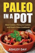 Paleo in a Pot: Slow Cooker, Pressure Cooker, and Dutch Oven Cook by Day, Ashley