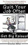 Quit Your Job Often and Get Big Raises! 1998 by Miller, Gordon 0385495935