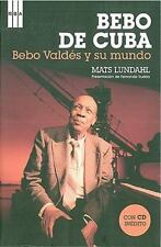 Bebo de Cuba. Bebo Valdes y su mundo/ Bebo Valdes and His World (Spanish Edition