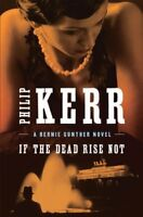 If the Dead Rise Not (A Bernie Gunther Novel) by Kerr, Philip