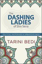 The Dashing Ladies of Shiv Sena: Political Matronage in Urbanizing India (Paperb