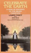 Celebrate the Earth: A Year of Holidays in the Pagan Tradition by Cabot, Laurie