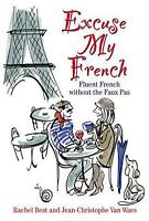 Excuse My French: Mastering the Lingo, Not Just the Language by Van Waes, Jean-C