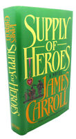 James Carroll SUPPLY OF HEROES :  A Novel 1st Edition 1st Printing