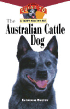 The Australian Cattle Dog: An Owner's Guide to a Happy Healthy Pet by Buetow