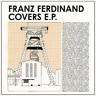 Franz Ferdinand - Covers E.P. [New & Sealed] Digipack CD
