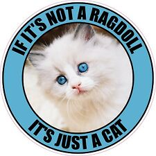 "IF IT'S NOT A RAGDOLL IT'S JUST A CAT 4"" PET STICKER"