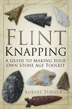 Flint Knapping: A Guide to Making Your Own Stone Age Tool Kit~Arrowhead~NEW