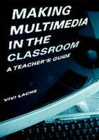 NEW Making Multimedia in the Classroom: A Teachers' Guide by Vivi Lachs