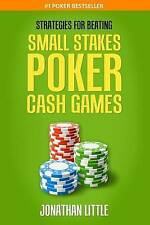 NEW Strategies for Beating Small Stakes Poker Cash Games by Jonathan Little