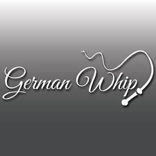 1x Funny German Whip Car Vinyl Decal Sticker | DUB | Euro | JDM | Drift | Turbo