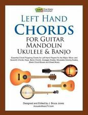 Left Hand Chords for Guitar, Mandolin, Ukulele and Banjo : Essential Chord...