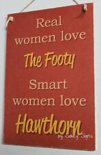 Real Women Love Hawthorn Hawks Footy Sign Bar Kitchen Office Shed Wooden Rustic