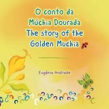 O conto da Múchia Dourada / The story of the Golden Muchia by Eugénia Andrade