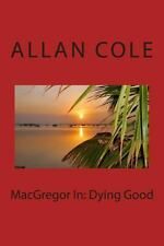 MacGregor in: Dying Good : The Novel and Screenplay by Allan Cole (2011,...