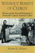 Religion in America Ser.: Without Benefit of Clergy : Women and the Pastoral...