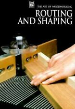 Routing and Shaping The Art of Woodworking Series by Time-Life  Books