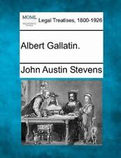 Albert Gallatin.: By John Austin Stevens
