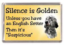 "English Setter Dog Fridge Magnet ""Silence is Golden unless you .."" by Starprint"