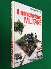Libro / Lucio SAEZ ALCOCER - IL MINIATURISMO MILITARE , Ed De Vecchi (1979)