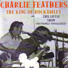 CHARLIE FEATHERS - This little Show! King of Rockabilly