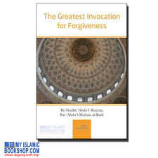 The Greatest Invocation for Forgiveness by Shaikh Abdul-Razzaq Islamic Book