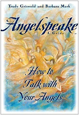 Angelspeake: How to Talk with Your Angels by Barbara Mark & Trudy Griswold (NEW)