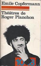 Théâtres de Roger Planchon - Emile Copfermann - 10-18 1977 [Etat correct]