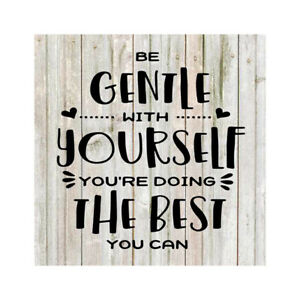 Be Gentle with Yourself… Rustic Farmhouse Style White Wood Sign B3-12120001092