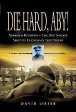 Die Hard, Aby! : Abraham Bevistein - The Boy Soldier Shot to Encourage the.