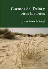 Cuentos Del Delta y Otras Historias by Javier Suarez De Tangil (2012, Paperback)
