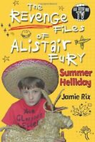 The Revenge Files of Alistair Fury: Summer Helliday By Jamie Rix