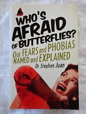 Who's Afraid of Butterflies? Fears and Phobias Named and Explained Stephen Juan