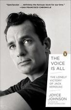 The Voice Is All : The Lonely Victory of Jack Kerouac by Joyce Johnson (2013,...