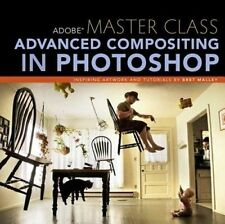 USED (GD) Adobe Master Class: Advanced Compositing in Photoshop: Bringing the Im