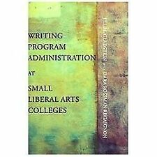 Writing Program Administration at Small Liberal Arts Colleges by Jill M....
