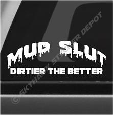 Mud Slut Dirtier Better Bumper Sticker Vinyl Decal Mud Truck 4X4 Off Road ATV