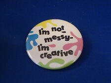 """I'M Not Messy - I'M Creative Lot of 3 Buttons pins pinbacks 2 1/4"""" Artists!"""