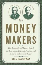 The Money Makers: How Roosevelt and Keynes Ended t