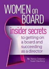 Women On Board: Insider Secrets to Getting on a Board and Succeeding as a Direct
