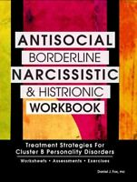 Antisocial, Borderline, Narcissistic and Histrionic Workbook : Treatment Stra...