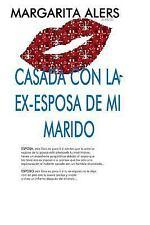 Casada con la Ex-Esposa de Mi Marido by Margarita Alers (2017, Paperback)