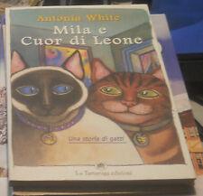 Mila E Cuor Di Leone Una Storia Di Gatti ,White, Antonia  ,Milano La Tartaruga,