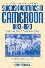 Swedish Ventures in Cameroon, 1883-1923: Trade and Travel, People and Politics (